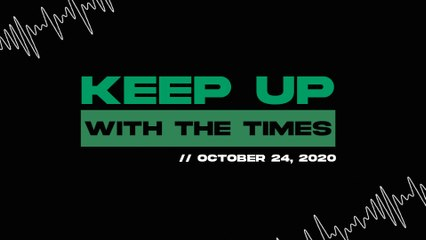 Keep Up With The Times | Oct. 24, 2020