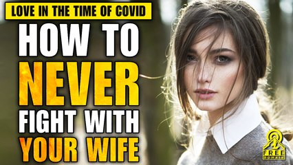 LOVE IN THE TIME OF COVID! (or, How to NEVER fight with your wife!)