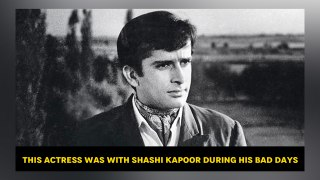 This actress was with Shashi Kapoor during his bad days