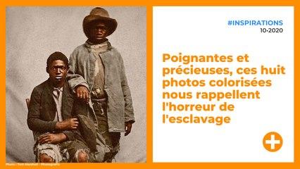 Poignantes et précieuses, ces huit photos colorisées nous rappellent l'horreur de l'esclavage
