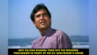 Why Rajesh Khanna took out his wedding procession in front of his ex-girlfriend's house