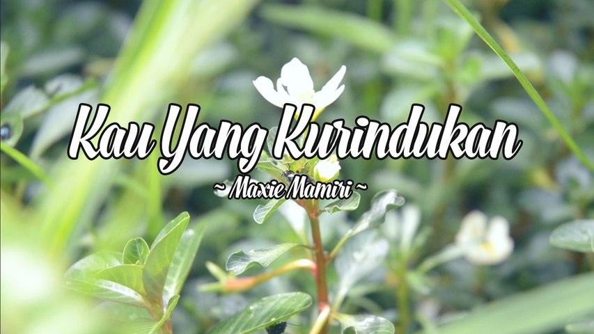 Maxie Mamiri - Kau Yang Kurindukan (Official Lyric Video)