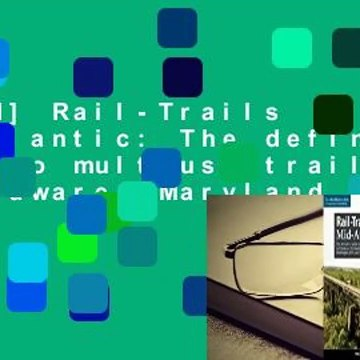 [Read] Rail-Trails Mid-Atlantic: The definitive guide to multiuse trails in Delaware, Maryland,