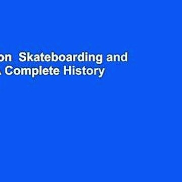 Full version  Skateboarding and the City: A Complete History Complete