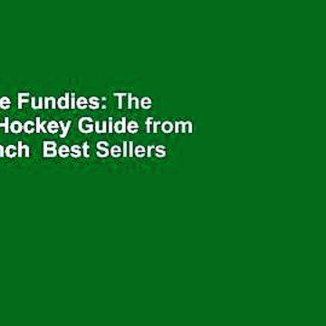 [Read] The Fundies: The Essential Hockey Guide from on the Bench  Best Sellers Rank : #5