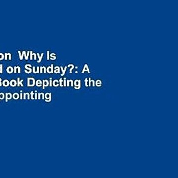 Full version  Why Is Daddy Sad on Sunday?: A Coloring Book Depicting the Most Disappointing