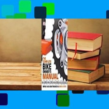 Full E-book  The Complete Bike Owner's Manual  For Online