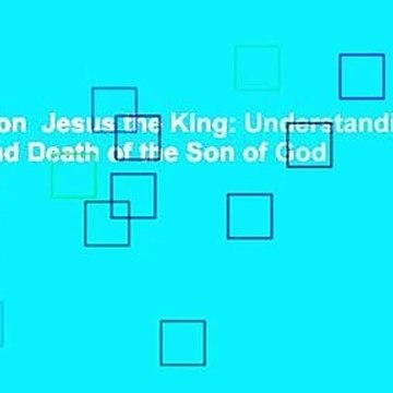 Full version  Jesus the King: Understanding the Life and Death of the Son of God Complete