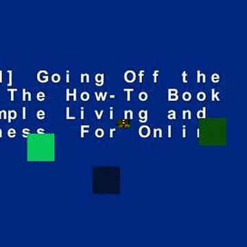 [Read] Going Off the Grid: The How-To Book of Simple Living and Happiness  For Online
