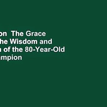 Full version  The Grace to Race: The Wisdom and Inspiration of the 80-Year-Old World Champion