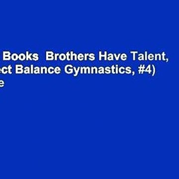 About For Books  Brothers Have Talent, Too (Perfect Balance Gymnastics, #4)  For Kindle