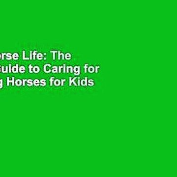 [Read] Horse Life: The Ultimate Guide to Caring for and Riding Horses for Kids  For Free