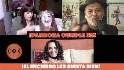 Pandora 35 años. ¡El encierro les sienta bien!