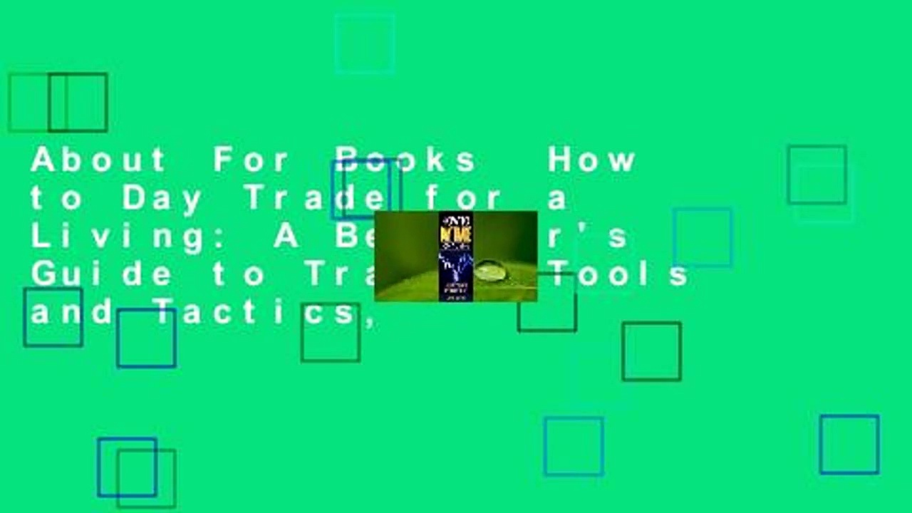 About For Books  How to Day Trade for a Living: A Beginner's Guide to Trading Tools and Tactics,