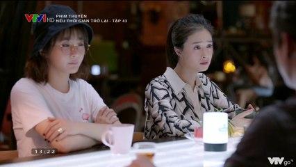 Phim Hoa Ngữ Nếu Thời Gian Trở Lại Tập 43