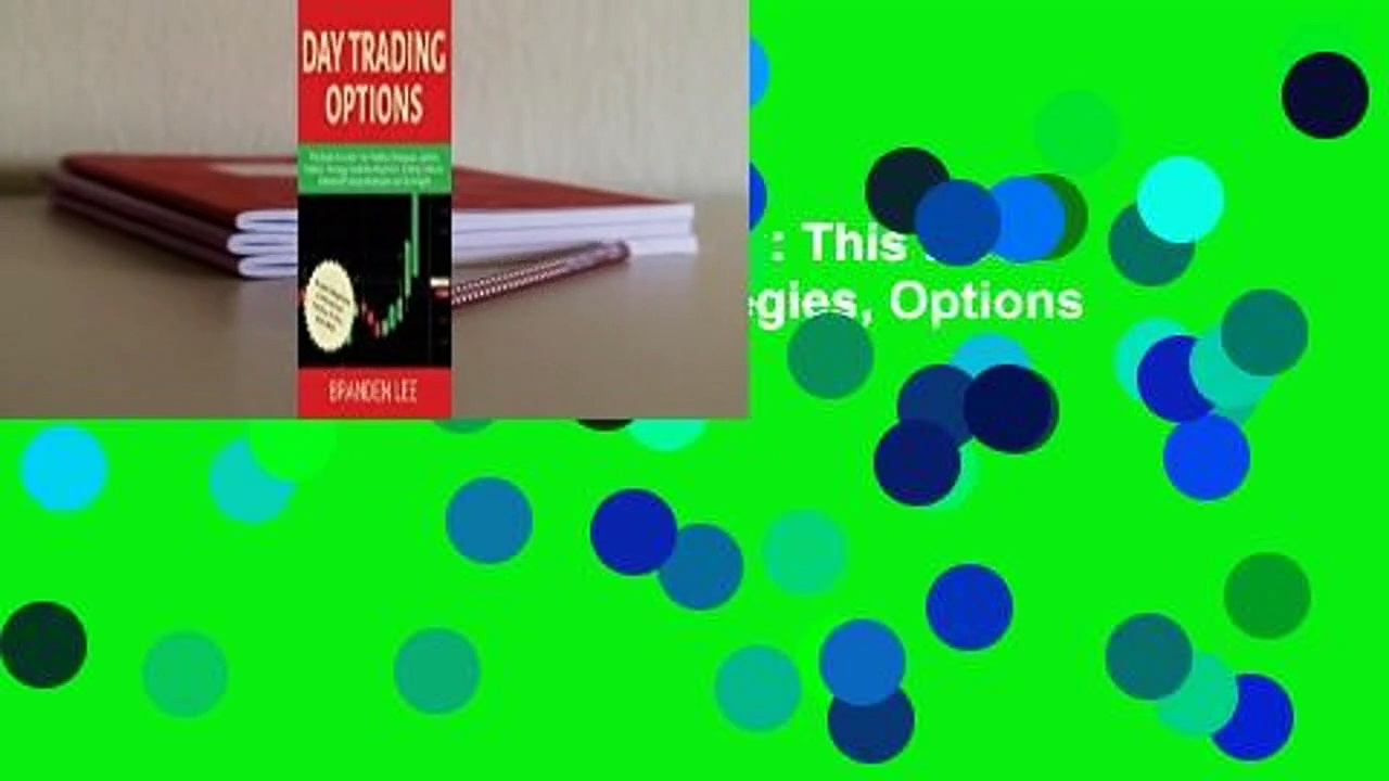 Lesen  Day Trading Options: This Book Includes- Day Trading Strategies, Options Trading Strategy