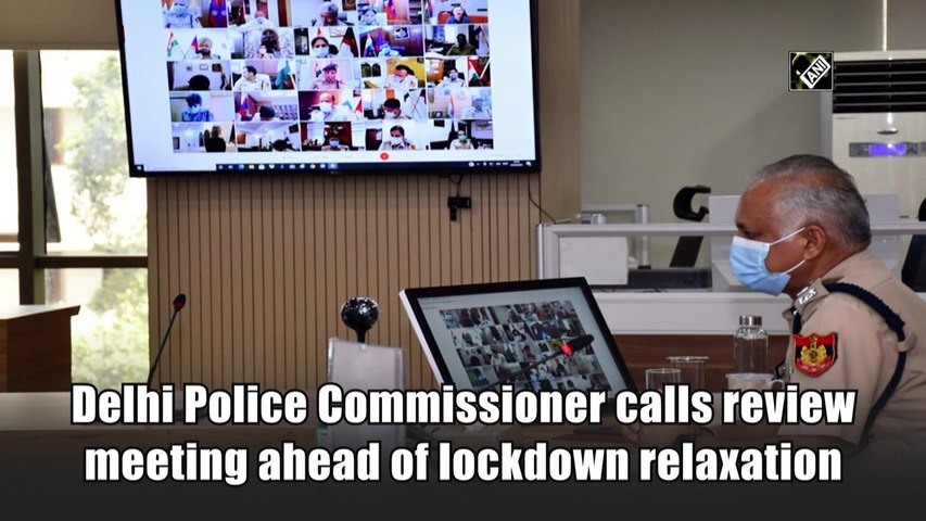 Delhi Police Commissioner calls review meeting ahead of Covid-19 lockdown relaxation