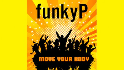 Funky P - Move Your Body