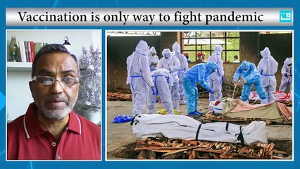 Vaccination is only way to fight pandemic