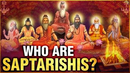 सप्तर्षि कौन है और उनका कार्य क्या है   Who Are Saptarishis ?   Unknow Facts Of Sapatarishi