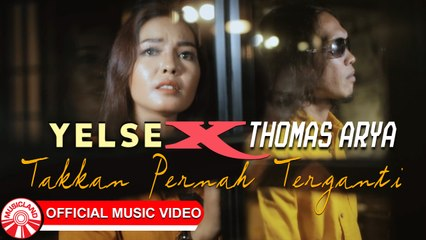 Thomas Arya & Yelse - Takkan Pernah Terganti [Official Music Video HD]