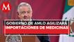"""AMLO ordena permisos """"en automático"""" para importar medicinas"""