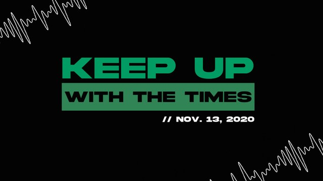 Keep Up With The Times | Nov. 13, 2020