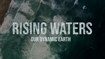 Rising Waters: Our Dynamic Earth