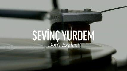 Sevinç Yurdem - Don't Explain