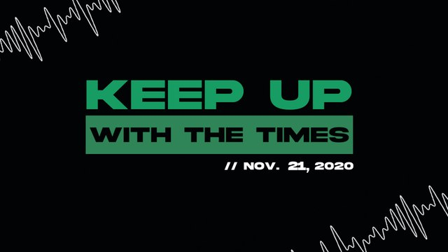 Keep Up With The Times | Nov. 21, 2020