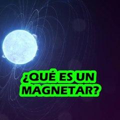 ¿Qué es un MAGNETAR? ¿Y por qué es tan poderoso?  Te lo explico en menos de un minuto