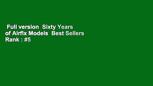 Full version  Sixty Years of Airfix Models  Best Sellers Rank : #5