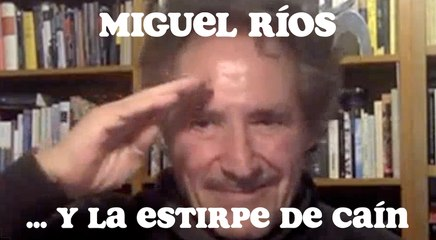 Miguel Ríos ¡y la estirpe de Caín!