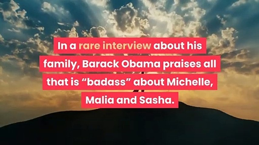 Barack Obama praises his 'badass' wife and kids in new interview