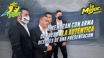 Amenazan con arma de fuego a La Autentica después de una presentación : Flashazo Grupero