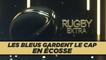 Rugby Extra : Les Bleus gardent le cap !