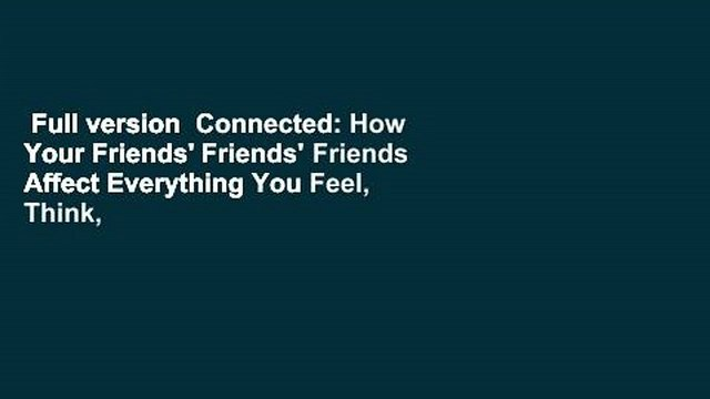 Full version  Connected: How Your Friends' Friends' Friends Affect Everything You Feel, Think,