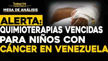 ALERTA: Quimioterapias vencidas para niños con Cáncer     Mesa de análisis Impacto Venezuela