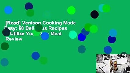 [Read] Venison Cooking Made Easy: 60 Delicious Recipes to Utilize Your Deer Meat  Review