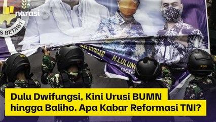 Dulu Dwifungsi, Kini Urusi BUMN hingga Baliho, Apa Kabar Reformasi TNI?   Narasi Newsroom