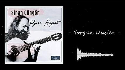 Sinan Güngör - Yorgun Düşler (Official Audio)