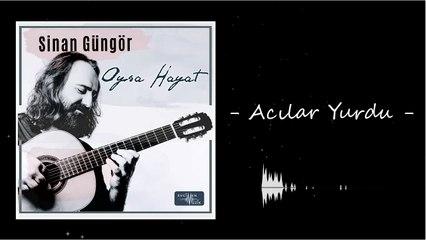 Sinan Güngör - Acılar Yurdu (Official Audio)