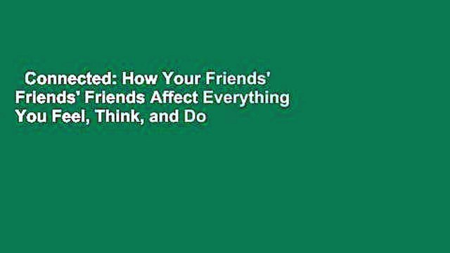 Connected: How Your Friends' Friends' Friends Affect Everything You Feel, Think, and Do  For