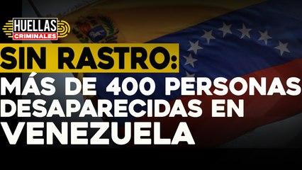 Sin rastro: más de 400 personas desaparecidas en Venezuela   ⚠️ Huellas criminales Impacto Venezuela