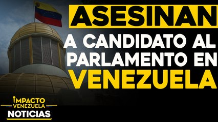 Asesinan a candidato al parlamento en Venezuela    NOTICIAS VENEZUELA HOY noviembre 27 2020
