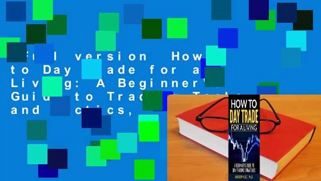 Full version  How to Day Trade for a Living: A Beginner's Guide to Trading Tools and Tactics,