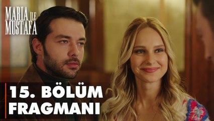 Maria ile Mustafa 15. Bölüm Fragmanı