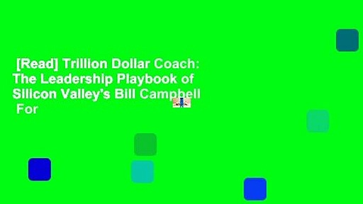 [Read] Trillion Dollar Coach: The Leadership Playbook of Silicon Valley's Bill Campbell  For