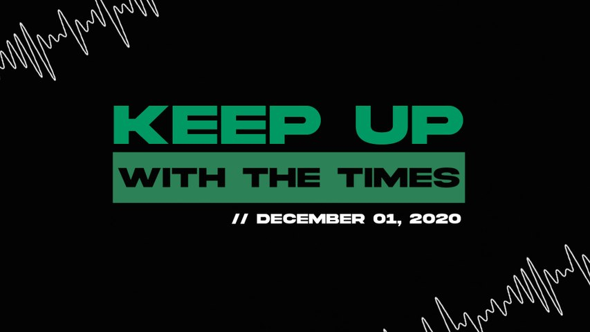 Keep Up With The Times | Dec. 01, 2020