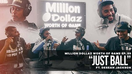 """MILLION DOLLAZ WORTH OF GAME EP:89 """"JUST BALL"""" FEATURING DESEAN JACKSON"""